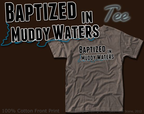 Baptized in Muddy Waters Blues t-shirt! $18.95
