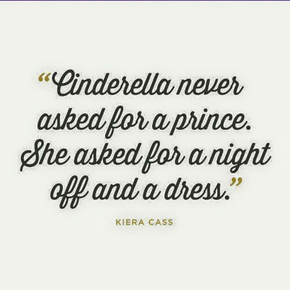 Cinderella Never Asked For A Prince She Asked For A Night Off And A Dress Cool Words Funny Quotes Quotes