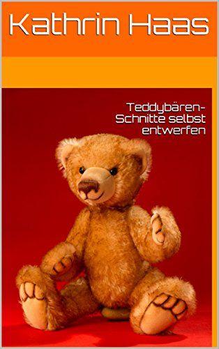 Teddybären-Schnitte selbst entwerfen | Schnittmuster | Pinterest