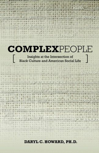 Complex People Insights At The Intersection Of Black Culture And American Social Life Daryl C Howard Ph D 9780996115155 Black Culture Social Life Insight