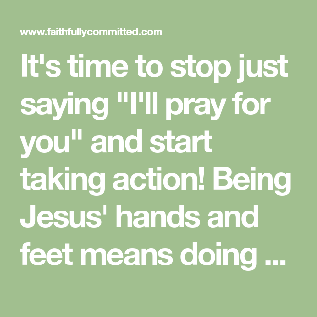 10 Things To Do Instead Of Just Saying The Words Ill Pray For You