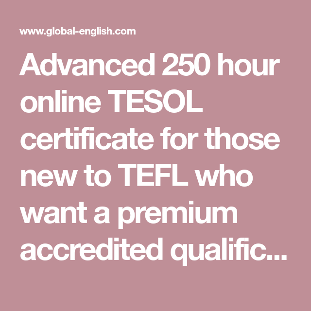 Advanced 250 hour online TESOL certificate for those new to TEFL who ...