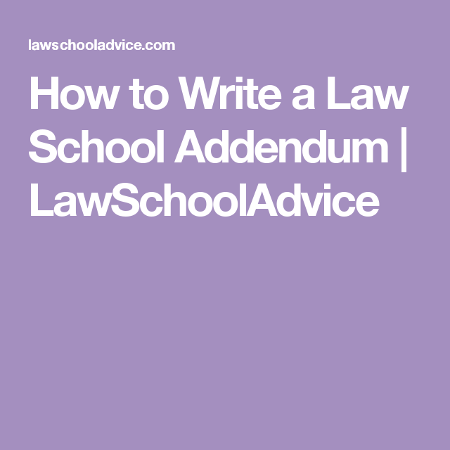 how to write a law school addendum lawschooladvice law and order