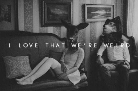 I love that we're weird