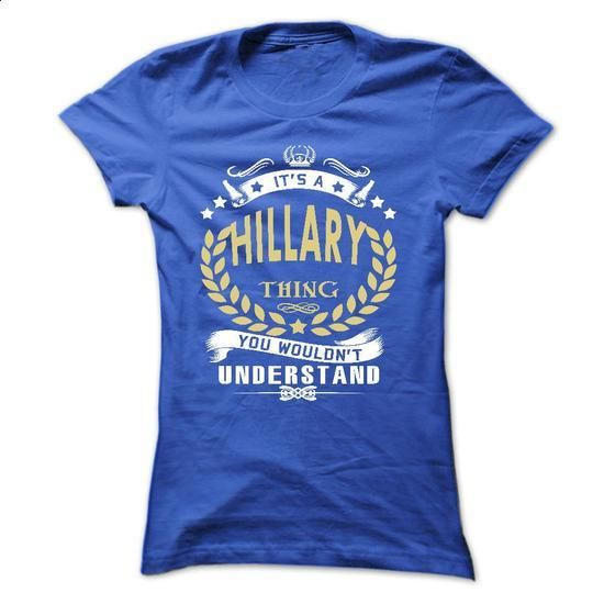 Its a HILLARY Thing You Wouldnt Understand - T Shirt, H - #cute sweatshirt #pullover sweatshirt. MORE INFO => https://www.sunfrog.com/Names/Its-a-HILLARY-Thing-You-Wouldnt-Understand--T-Shirt-Hoodie-Hoodies-YearName-Birthday-Ladies.html?68278