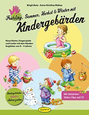 Frühling, Sommer, Herbst und Winter mit Kindergebärden: Neue Reime, Fingerspiele und Lieder mit den Händen begleiten von 0-4 Jahren