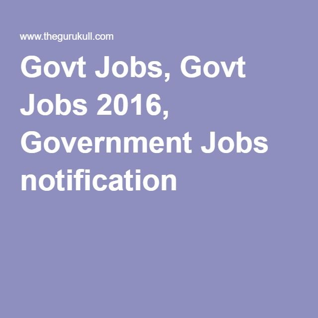 Govt Jobs, Govt Jobs 2016, Government Jobs notification