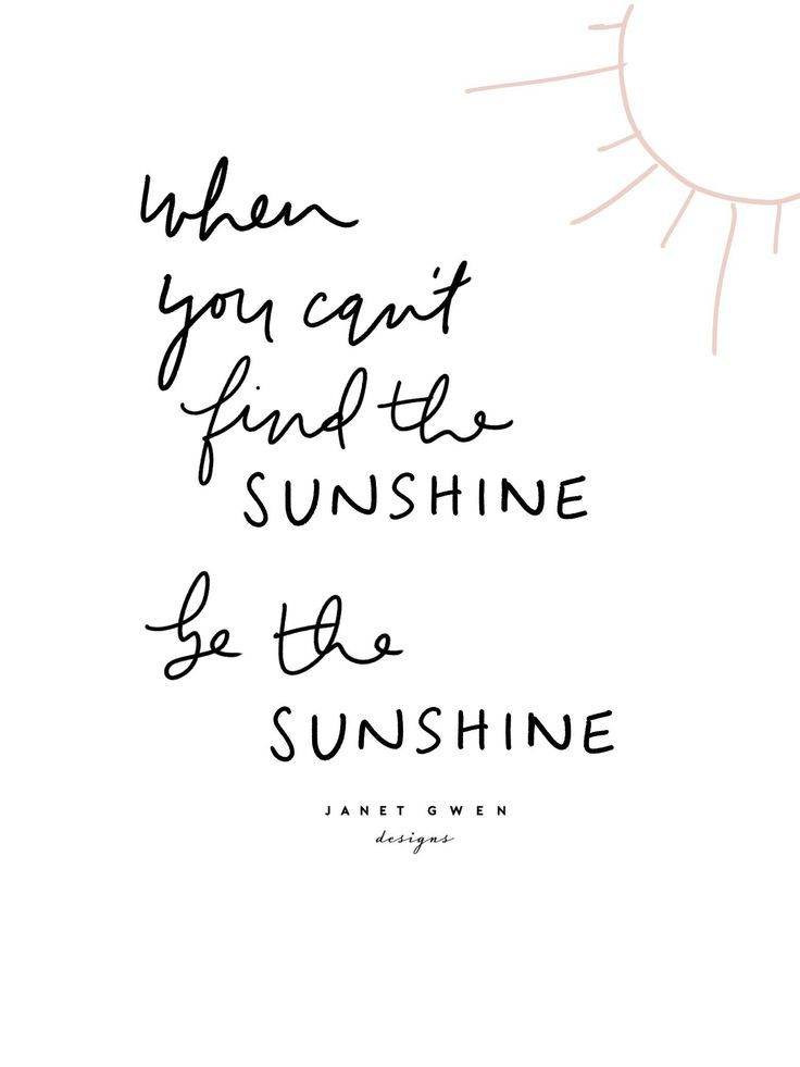 when you can't find the sunshine be the sunshine  Quotes | Quotes To Live B