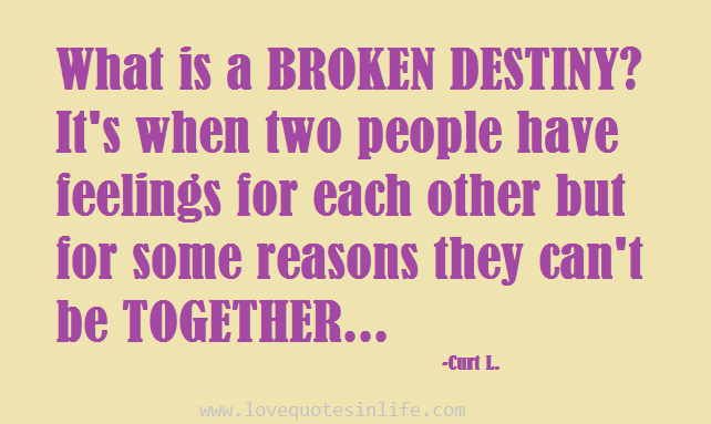 The Broken Destiny Love Quotes In Life Quotes In Life In 60 Cool Destiny Love Quotes