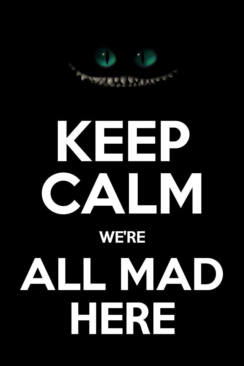 Keep Calm We Re All Mad Here