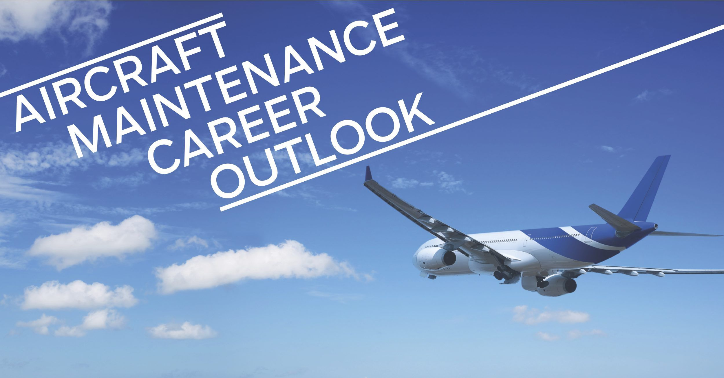 Aircraft Maintenance Career Outlook  Aviation Institute Of