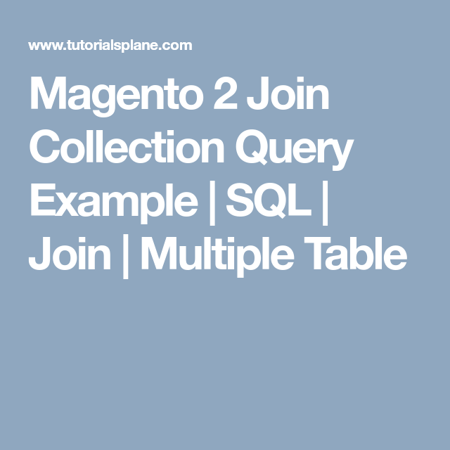 Magento 2 Join Collection Query Example Sql Join Multiple