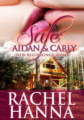 Free Nov 5 6th Only Safe Aidan And Carly New Beginnings Series Romance By Rachel Hanna Free Romance Books Romance Free Christian Fiction Books