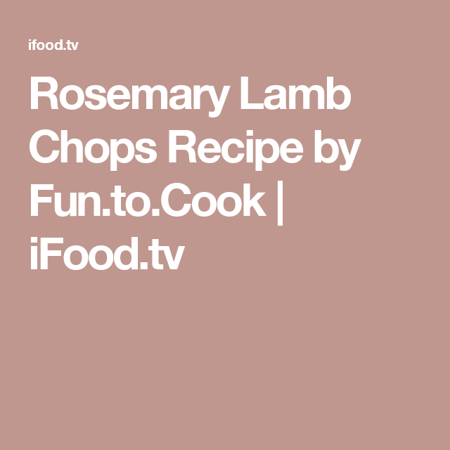 Rosemary Lamb Chops Recipe by Fun.to.Cook | iFood.tv