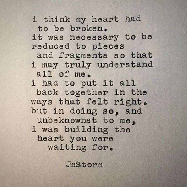 Quotes About Love: I Think My Heart Had To Be Broken. It Was Necessary To Be