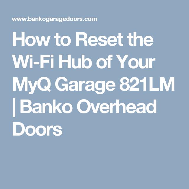 How To Reset The Wi Fi Hub Of Your Myq Garage 821lm Banko Overhead Doors Overhead Door Garage Wifi