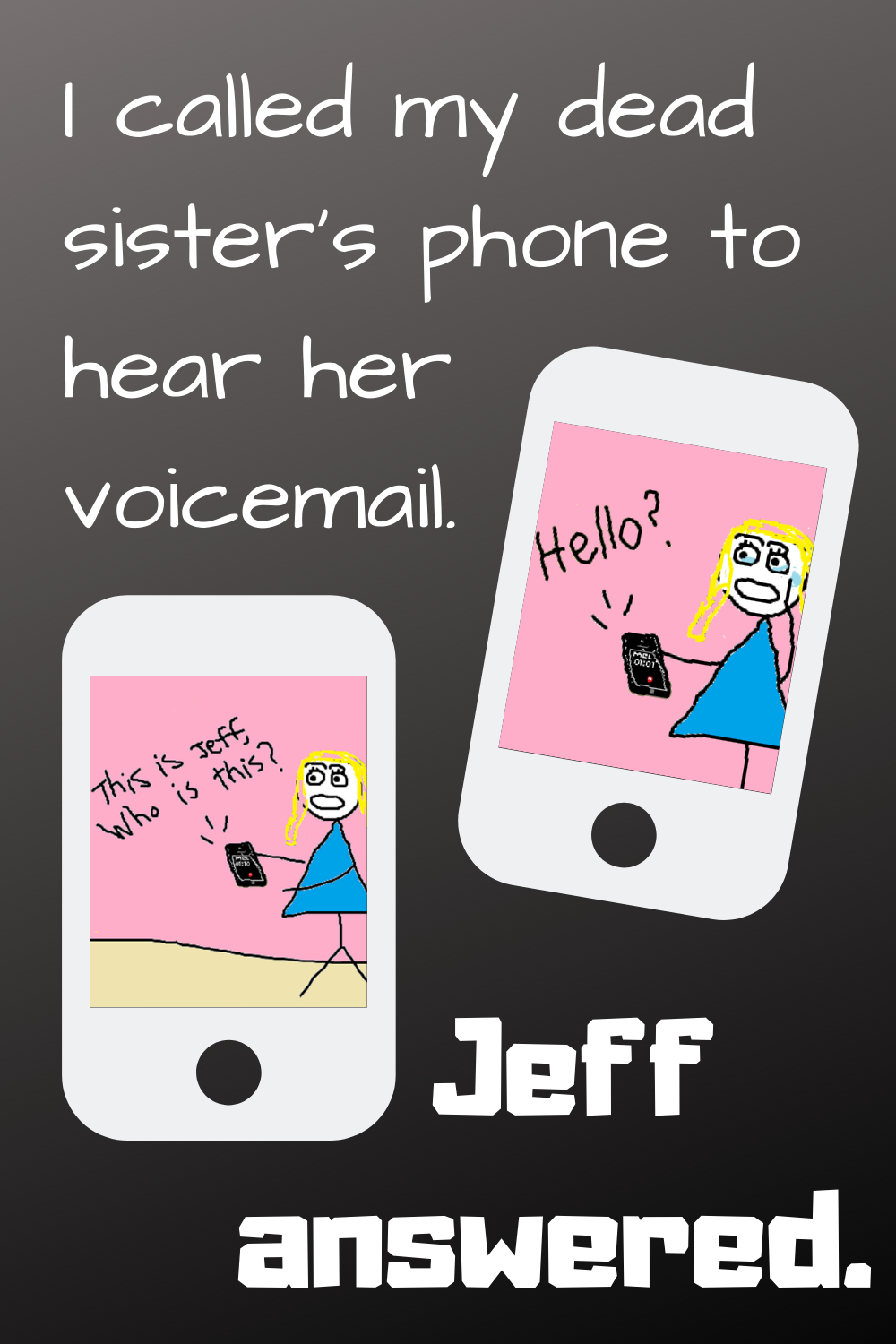 I Called My Dead Sister S Phone To Hear Her Voicemail Jeff Answered Call Her Phone Sisters