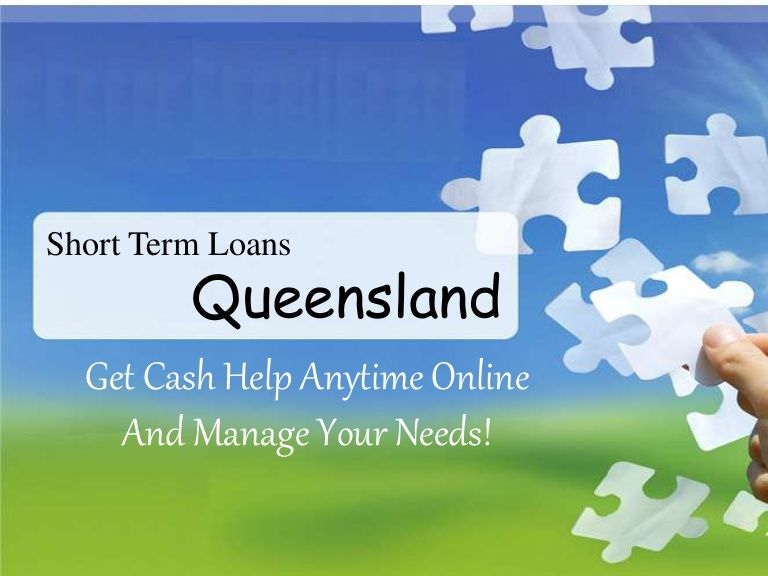 Short Term Loans Queensland- Handle unwanted fiscal issues with little efforts online
