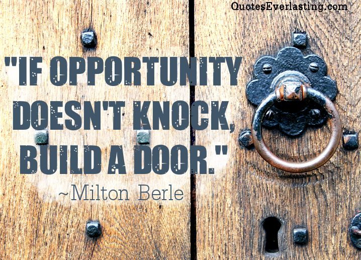 If Opportunity Doesnt Knock Build A Door Milton Berle Quote