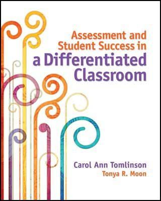 """""""Carol Ann Tomlinson and Tonya R. Moon take an in-depth look at assessment and show how differentiation can improve the process in all grade levels and subject areas. After discussing differentiation in general, the authors focus on how differentiation applies to various forms of assessment—pre-assessment, formative assessment, and summative assessment—and to grading and report cards."""" (http://ASCD.org)"""
