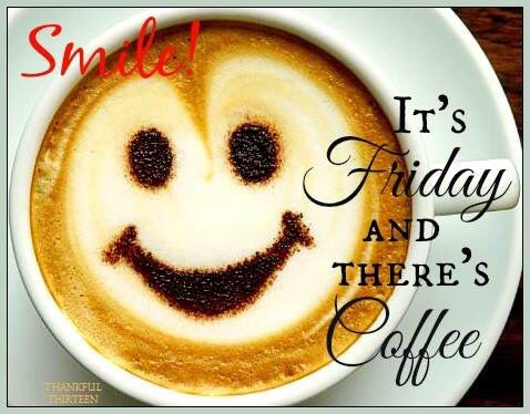 Smile Its Friday And There Is Coffee With Images Friday Coffee