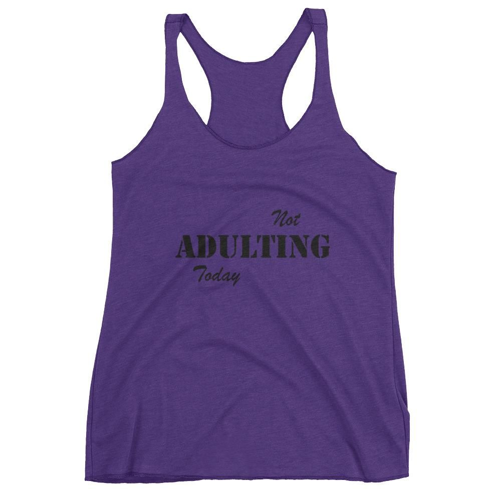 Women's Racerback Tank Not adulting today