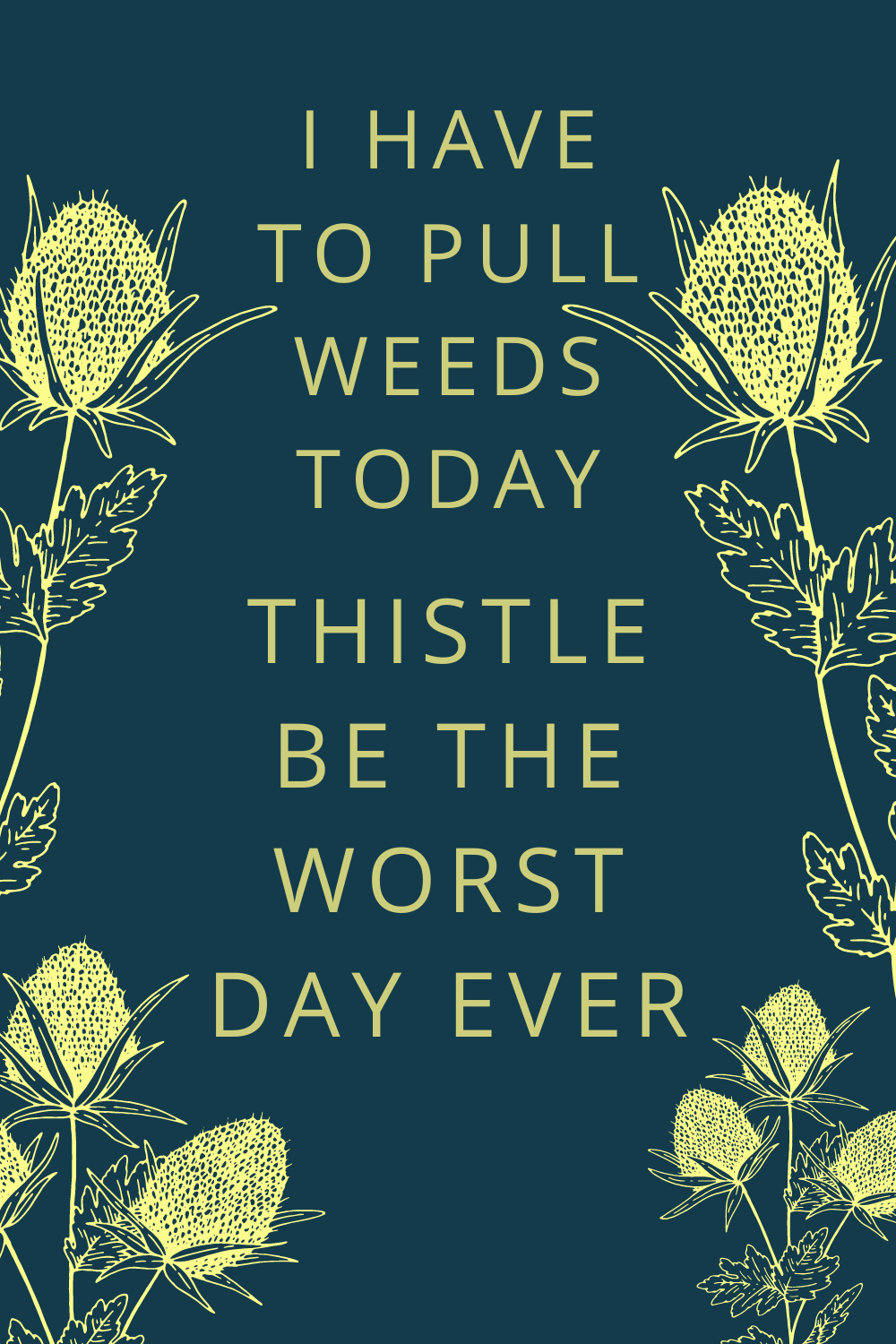 Pun Puns Wordplay I Have To Pull Weeds Today Thistle Be The Worst Day Ever Lol Bee Book Book Blog Book Humor