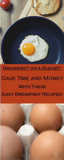 Breakfast on a budget - save time and money with these quick and easy breakfast recipes!