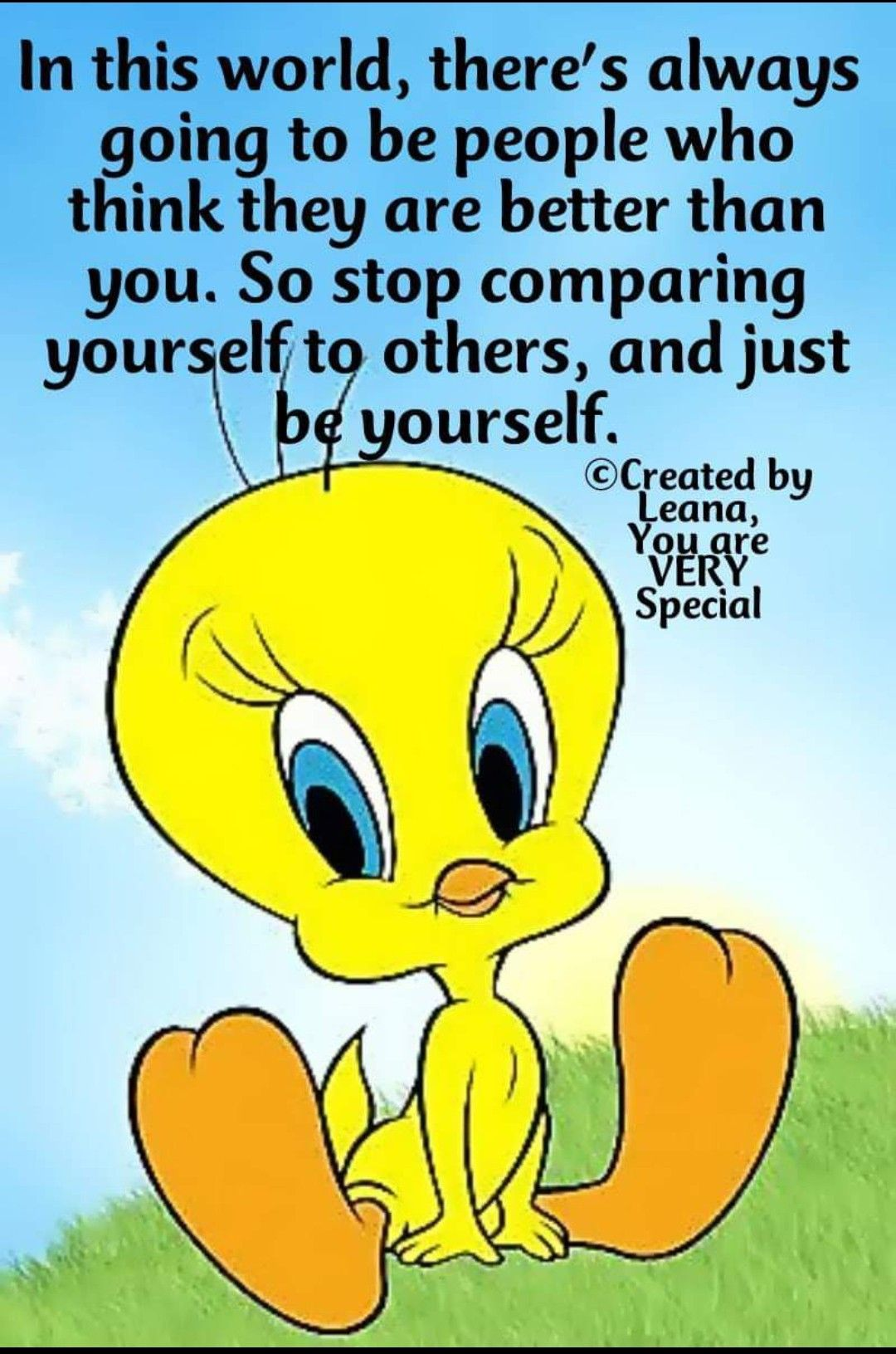 I Would Never Compare Myself To Anyone I Love Myself Too Much To Didrespect Myself Tweety Cute Friendship Quotes Tweety Bird Quotes Cute Cartoon Pictures