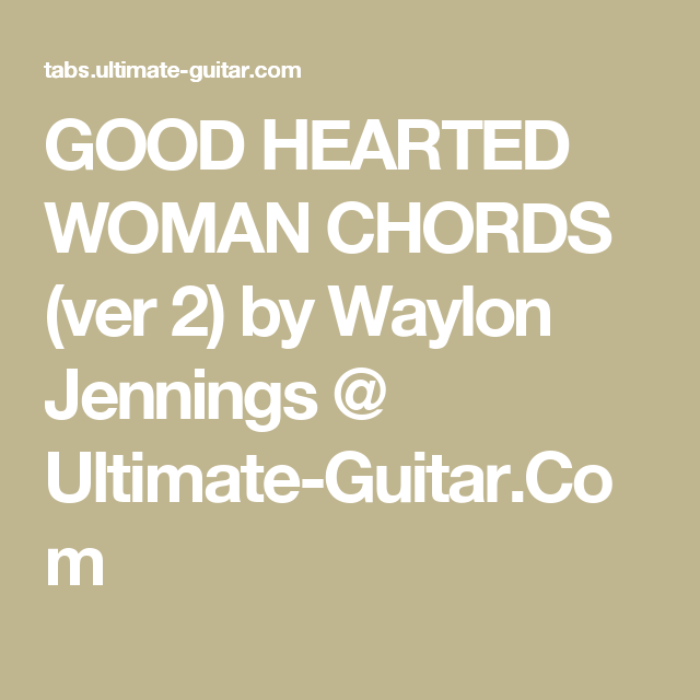 GOOD HEARTED WOMAN CHORDS (ver 2) by Waylon Jennings @ Ultimate ...