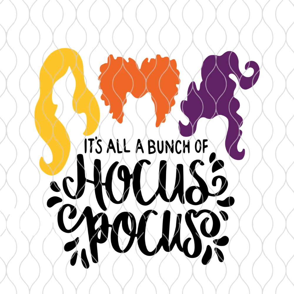 It S All A Bunch Of Hocus Pocus Svg It S All A Bunch Of Hocus Pocus Hocus Pocus Png Hocus Pocus Svg Halloween Svg Bad Witch
