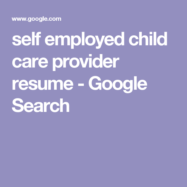 Self Employed Child Care Provider Resume Google Search East