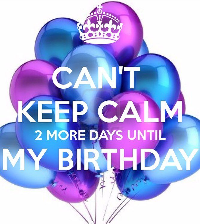 I Cant Keep Calm Only 2 More Days Until My Birthday Ready For My Birthday Weekend 723 Birthdayisin2days Cantkeepcalm Birthdayweekend