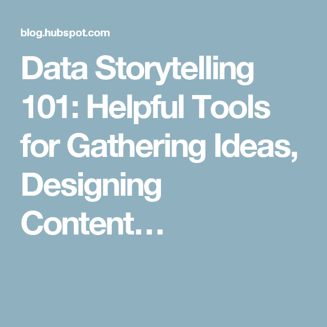 Data Storytelling 101: Helpful Tools for Gathering Ideas, Designing Content…