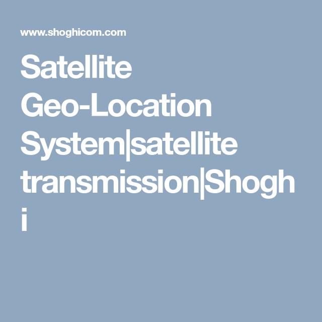 Satellite Geo Location System Satellite Transmission Shoghi Technology Systems Defense Technology System