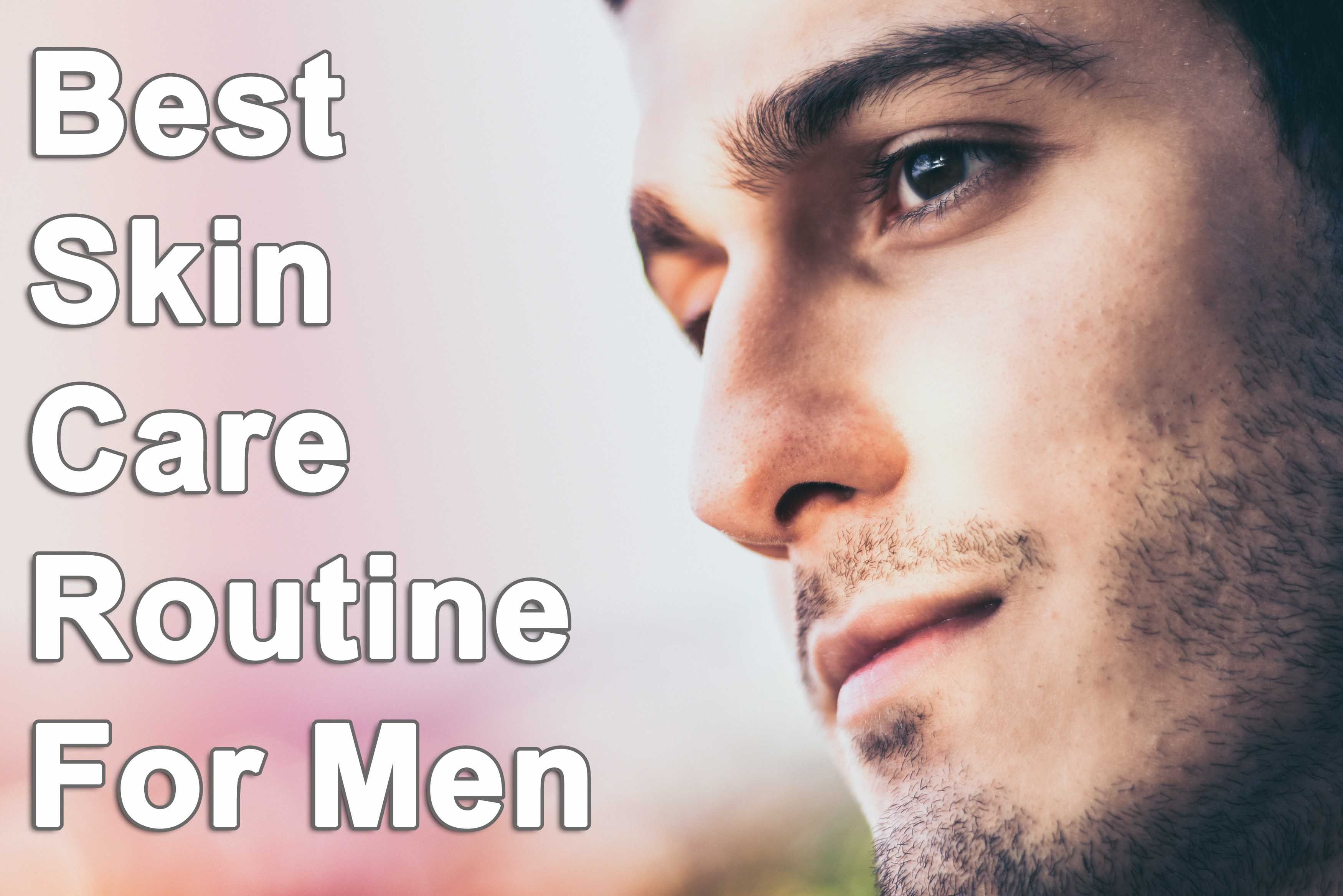 5 Best Men S Skincare Routine 2019 Alpha Male Stuff Men Skin Care Routine Mens Skin Care Best Skin Care Routine