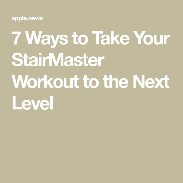 7 Ways to Take Your Stairmaster Workout to the Next Level #stairmasterworkout