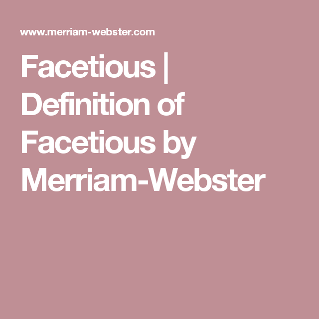 Delightful Facetious | Definition Of Facetious By Merriam Webster