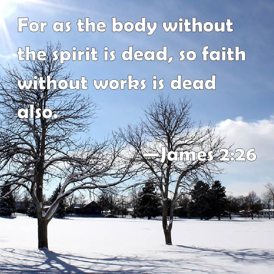 """James 2:26 - Jaak. 2:26 """"Niin kuin ruumis ilman henkeä on kuollut, niin on uskokin kuollut ilman tekoja."""""""