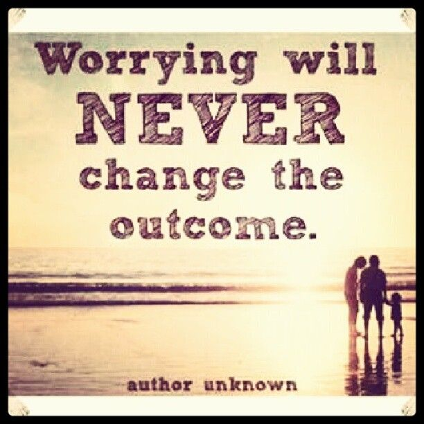 "Quote On Change Impressive Worrying Will Never Change The Outcome.""  Author Unknown I Love How ."