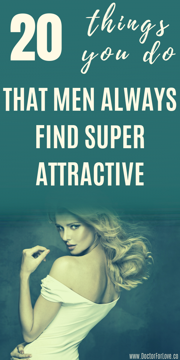 20 Everyday Things You Do That Men Always Find Sup