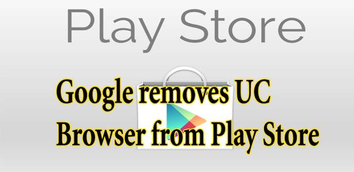 Google Play has removed UC Browser from its store  The China app