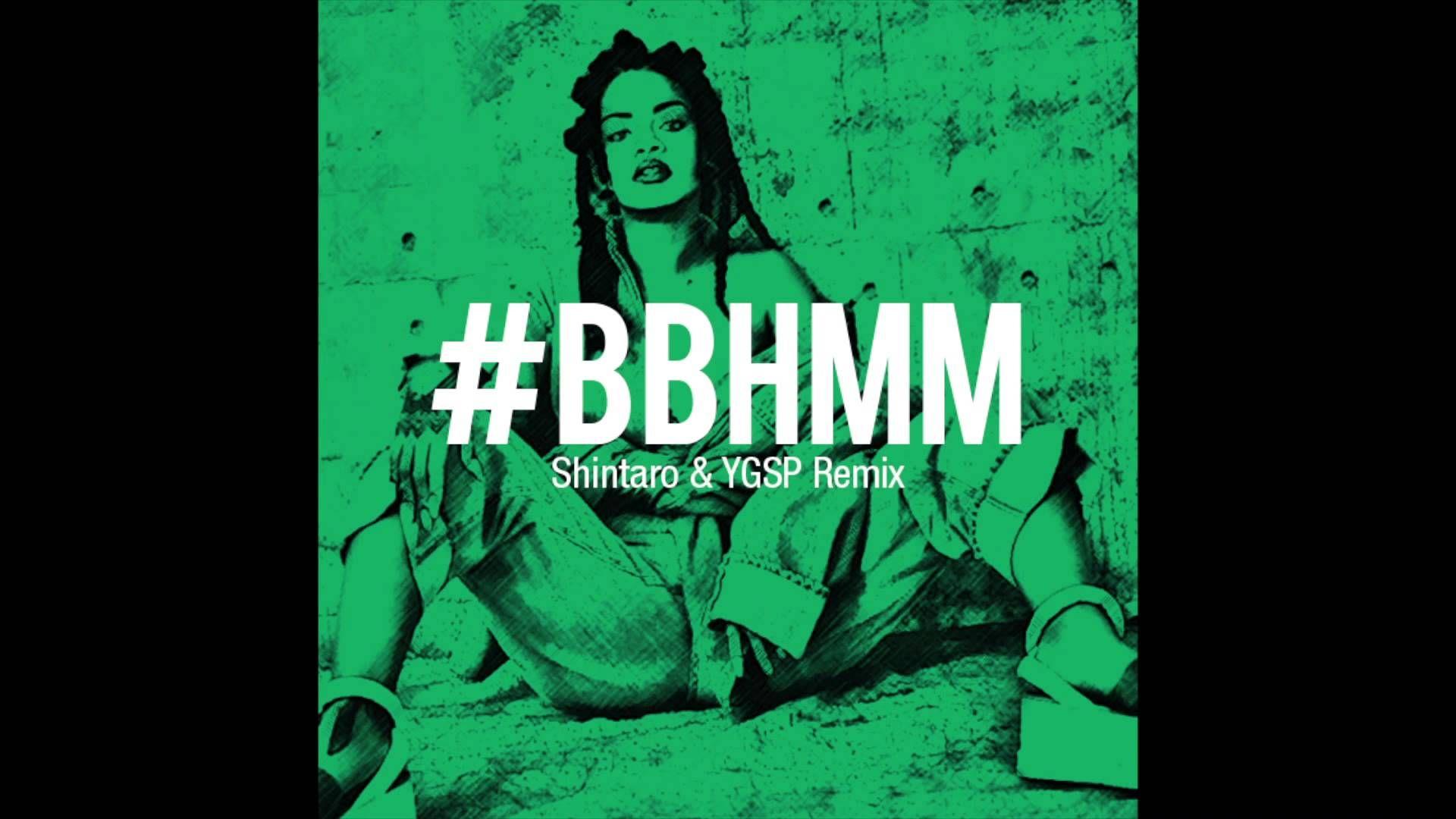 Bbhmm Shintaro Ygsp Remix Rihanna Remix Music Artists Rihanna