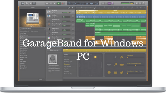 Garageband For Pc Download For Windows 7 8 10 Mac Computers