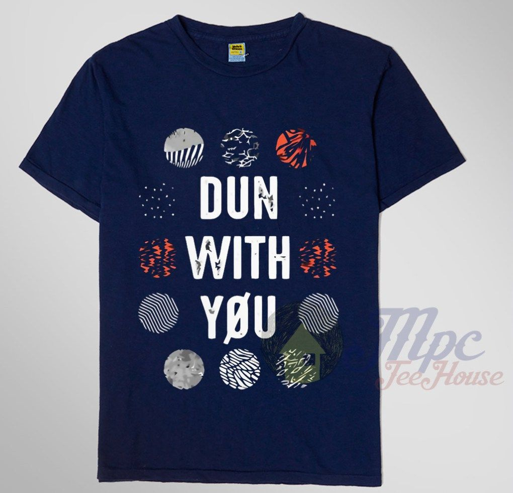 Twenty One Pilots Dun With You T Shirt #twentyonepilots #quote #dunwithyou #tshirt