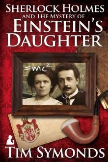 Sherlock Holmes and the Mystery of Einsteins Daughter by Tim Symonds