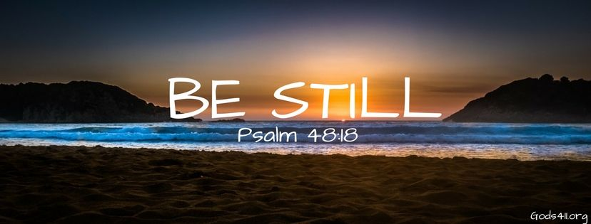 Be Still Psalm 48:8 | Christian Facebook Cover | Facebook cover ...