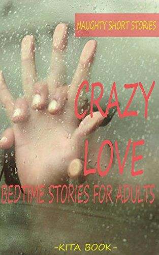 Naughty Short Stories Crazy Love Bedtime Stories For Adults By