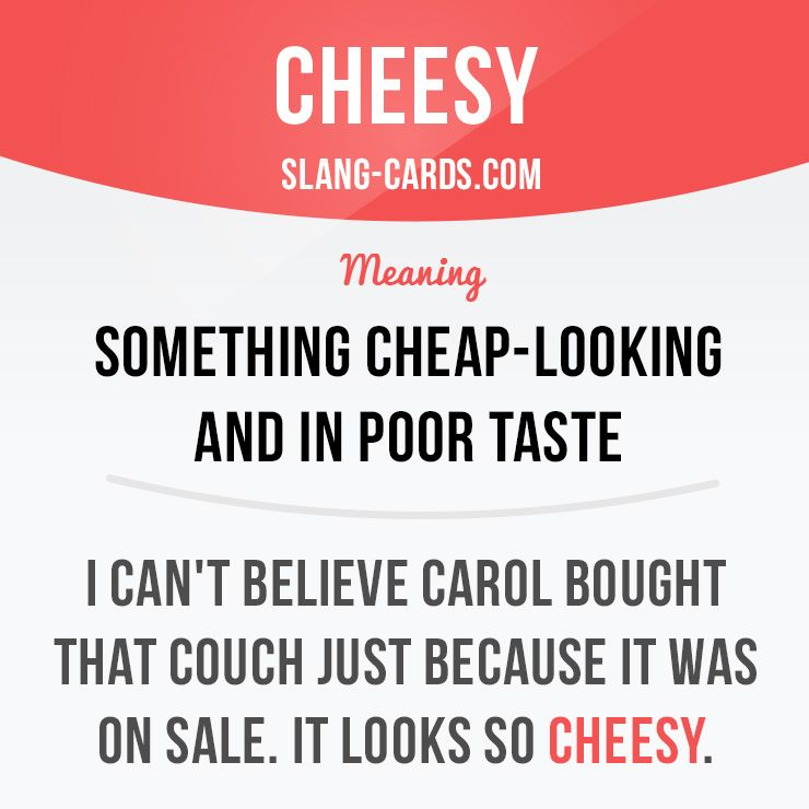 Cheesy means something cheap-looking and in poor taste