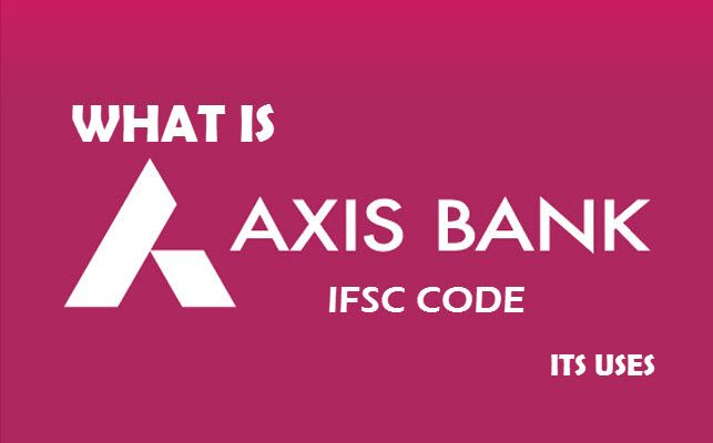axis bank ifsc code and its uses